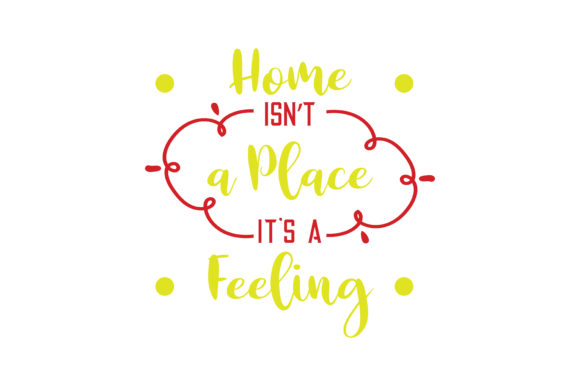 Print on Demand: Home is Not a Place, It's a Feeling Quote SVG Cut Graphic Crafts By TheLucky