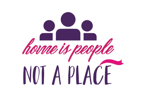 Print on Demand: Home is People, Not a Place Quote SVG Cut Graphic Crafts By TheLucky
