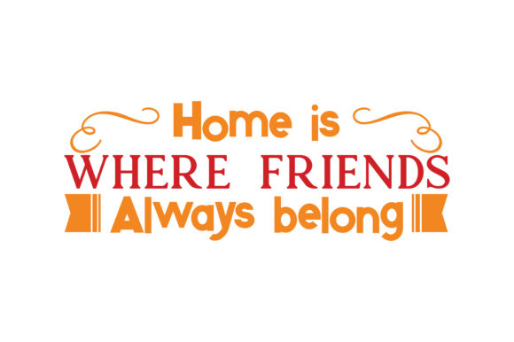 Print on Demand: Home is Where Friends Always Belong Quote SVG Cut Graphic Crafts By TheLucky