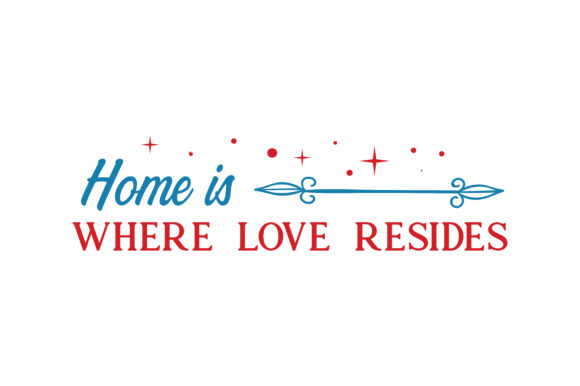 Print on Demand: Home is Where Love Resides Quote SVG Cut Graphic Crafts By TheLucky
