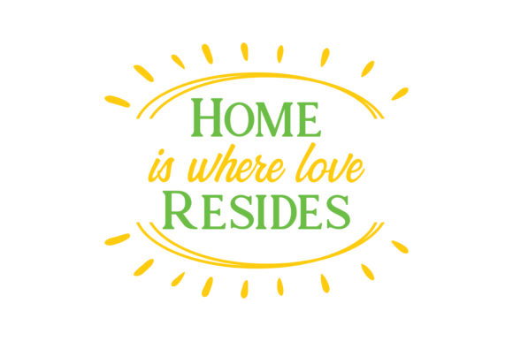 Home Is Where Love Resides Quote SVG Cut Graphic By
