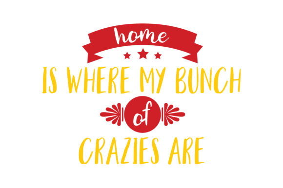Print on Demand: Home is Where My Bunch of Crazies Are Quote SVG Cut Graphic Crafts By TheLucky