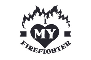 I <3 My Firefighter Fire & Police Craft Cut File By Creative Fabrica Crafts