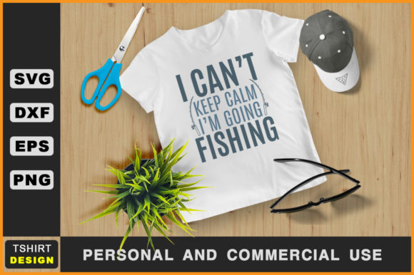Download Free I Can T Keep Calm I M Going Fishing Graphic By Handmade Studio for Cricut Explore, Silhouette and other cutting machines.