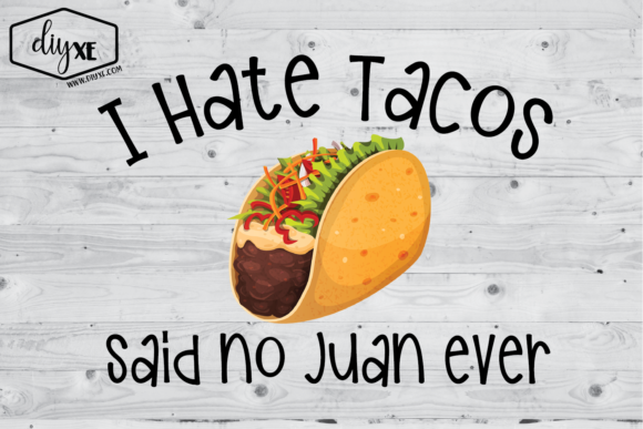 Download Free I Hate Tacos Said No Juan Ever Graphic By Sheryl Holst for Cricut Explore, Silhouette and other cutting machines.
