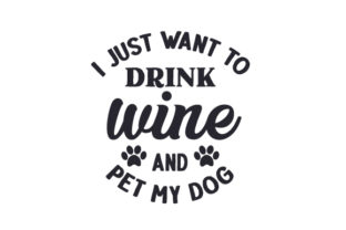I Just Want to Drink Wine and Pet My Dog Craft Design By Creative Fabrica Crafts