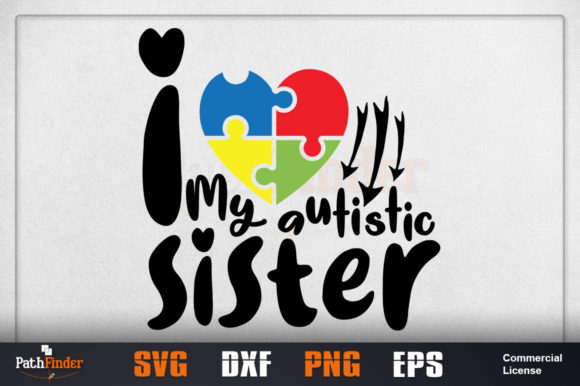 Download Free I My Autistic Sister Graphic By Pathfinder Creative Fabrica for Cricut Explore, Silhouette and other cutting machines.