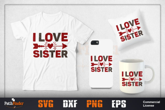Download Free I Love Sister Design Graphic By Pathfinder Creative Fabrica for Cricut Explore, Silhouette and other cutting machines.