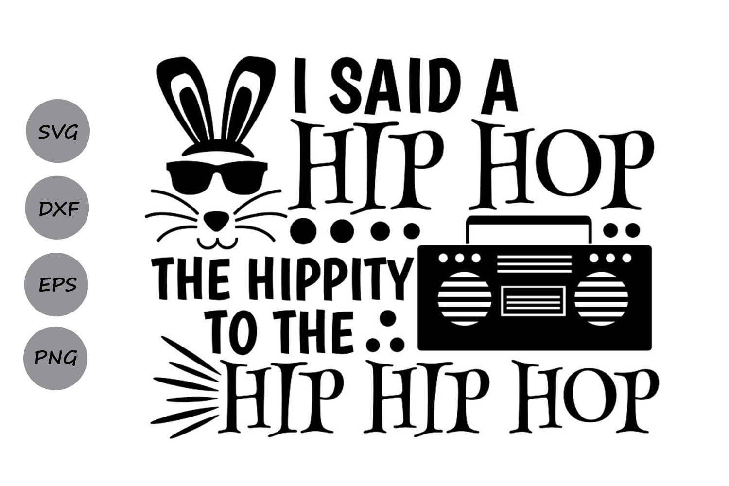 Download Free I Said A Hip Hop The Hippity Svg Graphic By Cosmosfineart for Cricut Explore, Silhouette and other cutting machines.