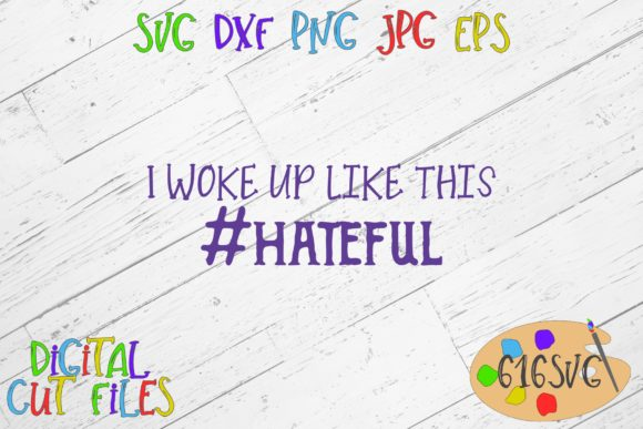 I Woke Up Like This Hateful SVG Graphic Crafts By 616SVG