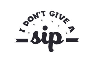 I Don't Give a Sip Craft Design By Creative Fabrica Crafts