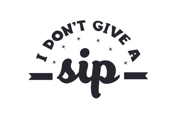I Don't Give a Sip Cups & Mugs Craft Cut File By Creative Fabrica Crafts