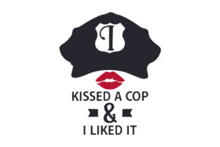 I Kissed a Cop & I Liked It Fire & Police Craft Cut File By Creative Fabrica Crafts