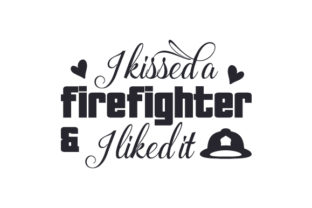 I Kissed a Firefighter & I Liked It Fire & Police Craft Cut File By Creative Fabrica Crafts