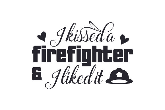 I Kissed a Firefighter & I Liked It Fire & Police Craft Cut File By Creative Fabrica Crafts - Image 1