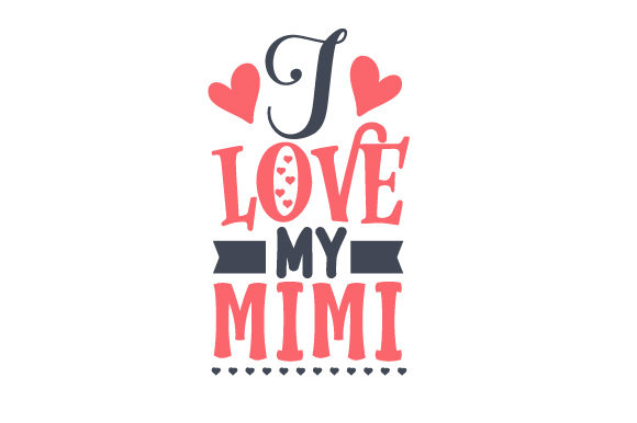I Love My Mimi Family Craft Cut File By Creative Fabrica Crafts