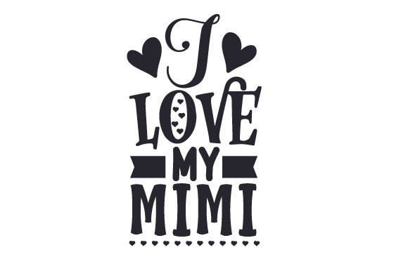I Love My Mimi Family Craft Cut File By Creative Fabrica Crafts - Image 2