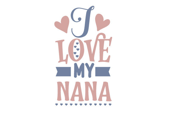 Download Free I Love My Nana Svg Cut File By Creative Fabrica Crafts for Cricut Explore, Silhouette and other cutting machines.