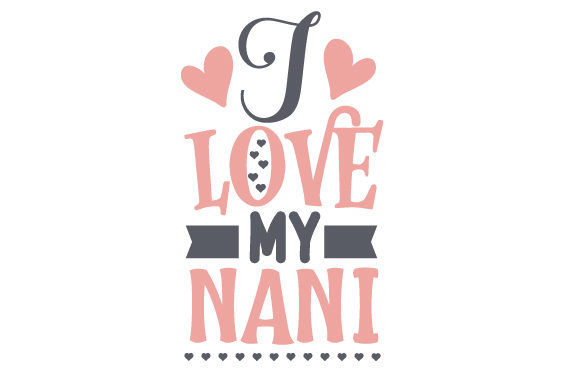 Download Free I Love My Nani Svg Cut File By Creative Fabrica Crafts for Cricut Explore, Silhouette and other cutting machines.