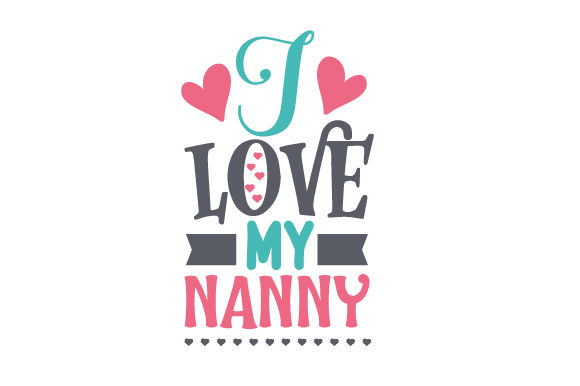 Download Free I Love My Nanny Svg Cut File By Creative Fabrica Crafts for Cricut Explore, Silhouette and other cutting machines.