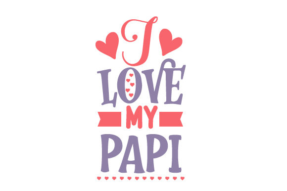 Download Free I Love My Papi Svg Cut File By Creative Fabrica Crafts for Cricut Explore, Silhouette and other cutting machines.