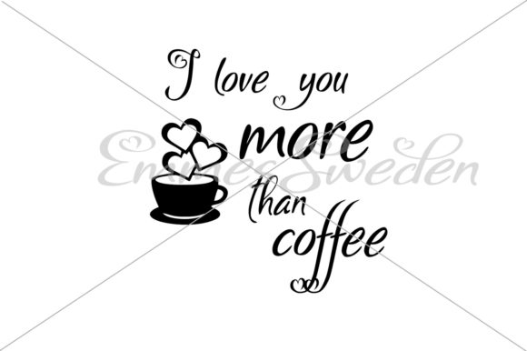 Download Free I Love You More Than Coffee Svg File Graphic By Emmessweden for Cricut Explore, Silhouette and other cutting machines.