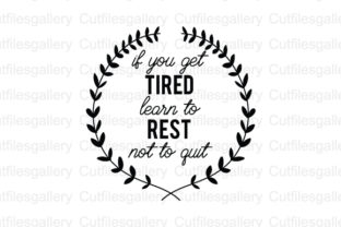 Download Free If You Get Tired Learn To Rest Not Svg Graphic By for Cricut Explore, Silhouette and other cutting machines.