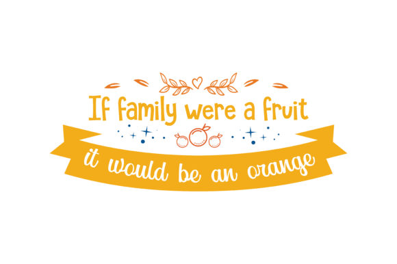 Print on Demand: If Family Were a Fruit, It Would Be an Orange Quote SVG Cut Graphic Crafts By TheLucky