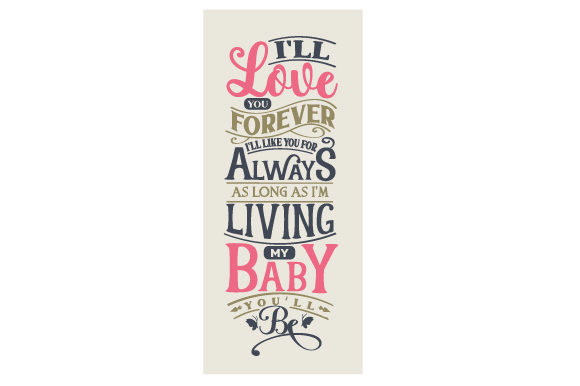 I'll Love You Forever, I'll Like You for Always. As Long As I'm Living, My Baby You'll Be Kids Craft Cut File By Creative Fabrica Crafts