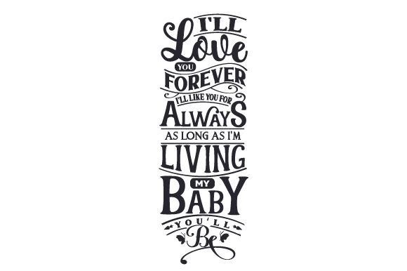 Download Free I Ll Love You Forever I Ll Like You For Always As Long As I M for Cricut Explore, Silhouette and other cutting machines.