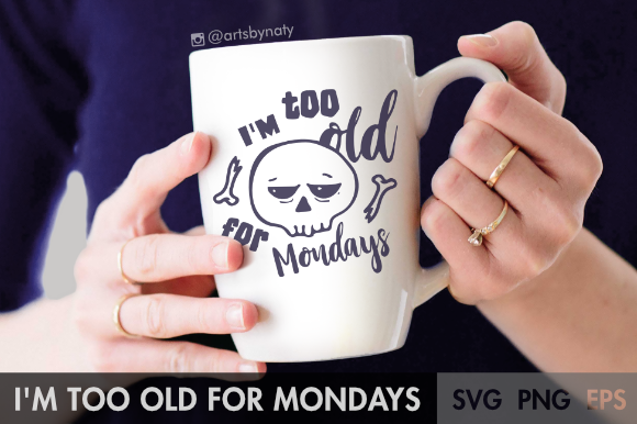 Print on Demand: I'm Too Old for Mondays SVG Clipart Graphic Illustrations By artsbynaty