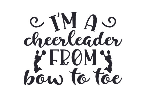 Download Free I M A Cheerleader From Bow To Toe Svg Cut File By Creative for Cricut Explore, Silhouette and other cutting machines.