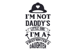 I'm Not Daddy's Little Girl - I'm a Firefighter's Daughter Fire & Police Craft Cut File By Creative Fabrica Crafts
