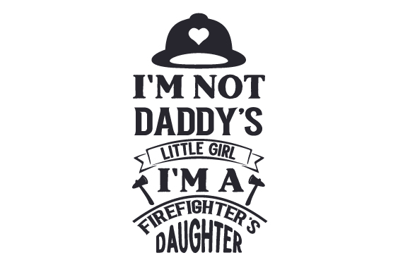 Download Free I M Not Daddy S Little Girl I M A Firefighter S Daughter Svg for Cricut Explore, Silhouette and other cutting machines.