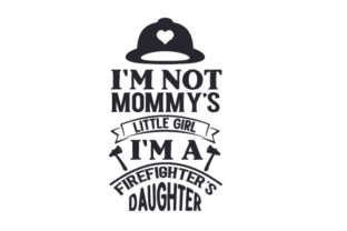 I'm Not Mommy's Little Girl - I'm a Firefighter's Daughter Fire & Police Craft Cut File By Creative Fabrica Crafts