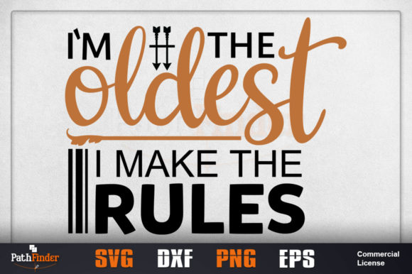 Download Free I M The Oldest I Make The Rules Graphic By Pathfinder Creative for Cricut Explore, Silhouette and other cutting machines.