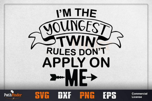 Download Free I M The Youngest Twin Rules Don T Apply Graphic By Pathfinder for Cricut Explore, Silhouette and other cutting machines.