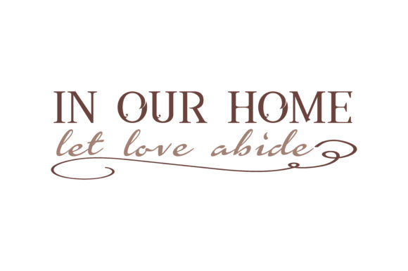 Download Free In Our Home Let Love Abide Quote Svg Cut Graphic By Thelucky Creative Fabrica for Cricut Explore, Silhouette and other cutting machines.