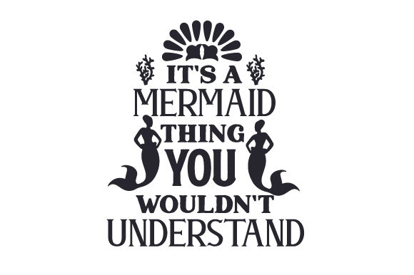 Download Free It S A Mermaid Thing You Wouldn T Understand Svg Cut File By for Cricut Explore, Silhouette and other cutting machines.