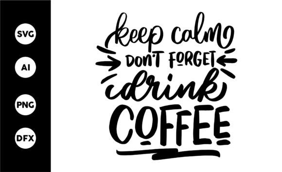 Download Free Keep Calm Dont Forget Drink Coffee Graphic By Goodjavastudio for Cricut Explore, Silhouette and other cutting machines.