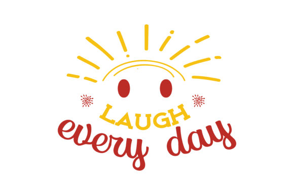 Download Free Laugh Every Day Quote Svg Cut Graphic By Thelucky Creative Fabrica for Cricut Explore, Silhouette and other cutting machines.