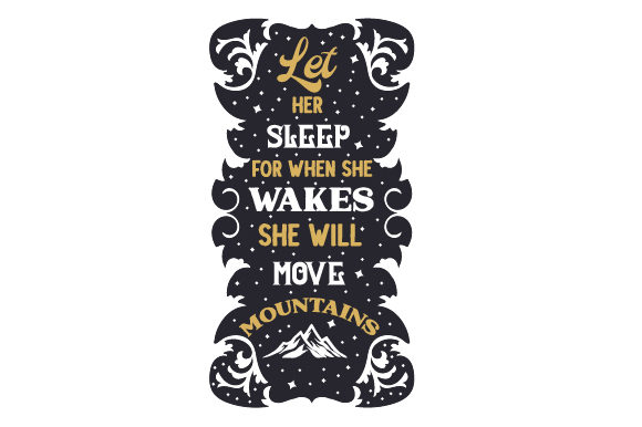 Let Her Sleep for when She Wakes, She Will Move Mountains Kids Craft Cut File By Creative Fabrica Crafts - Image 1