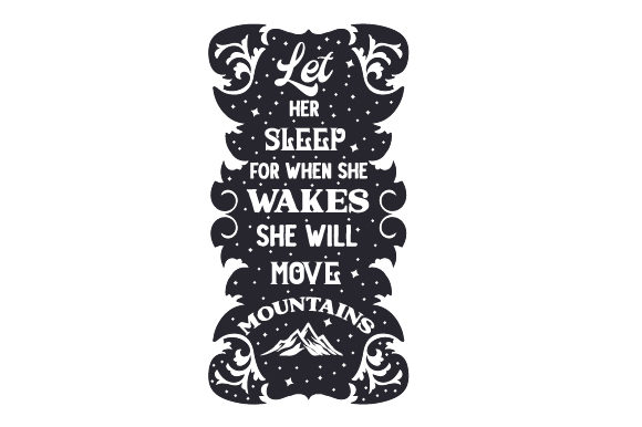 Let Her Sleep for when She Wakes, She Will Move Mountains Kids Craft Cut File By Creative Fabrica Crafts - Image 2
