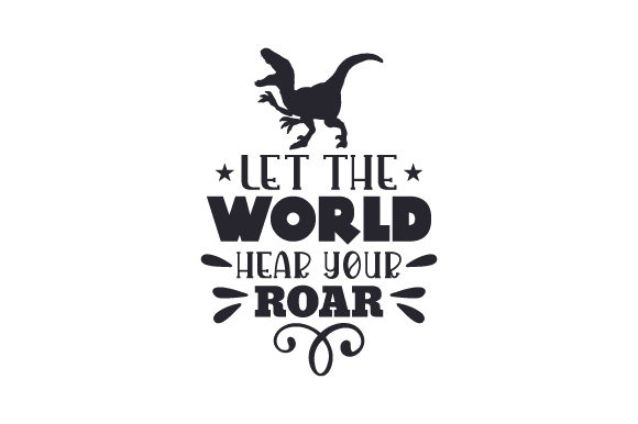 Let the World Hear Your Roar Dinosaurs Craft Cut File By Creative Fabrica Crafts