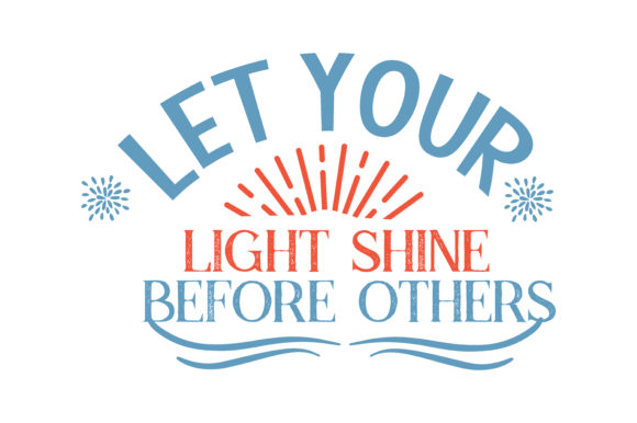Download Free Let Your Light Shine Before Others Quote Svg Cut Graphic By Thelucky Creative Fabrica for Cricut Explore, Silhouette and other cutting machines.