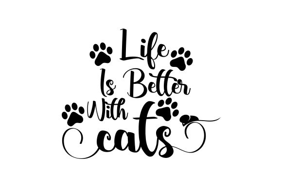 Life is Better with Cats Quotes Craft Cut File By Creative Fabrica Crafts