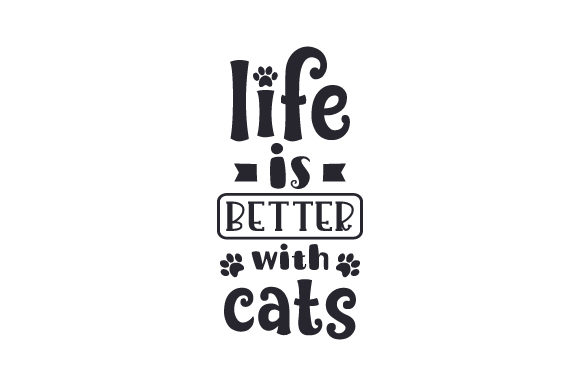 Life is Better with Cats Quotes Craft Cut File By Creative Fabrica Crafts - Image 1