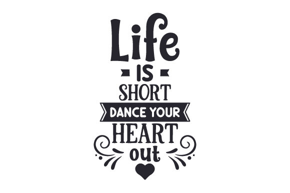 Download Free Life Is Short Dance Your Heart Out Svg Cut File By Creative for Cricut Explore, Silhouette and other cutting machines.