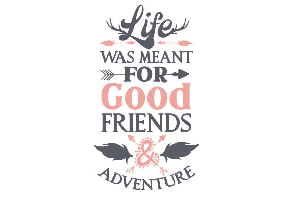 Life Was Meant for Good Friend & Adventure Friendship Craft Cut File By Creative Fabrica Crafts