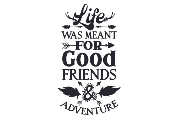 Download Free Life Was Meant For Good Friend Adventure Svg Plotterdatei Von for Cricut Explore, Silhouette and other cutting machines.